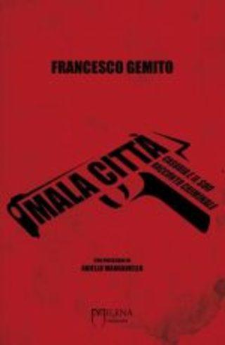 Mala città: il nuovo romanzo di Francesco Gemito