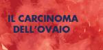 Caserta: venerdì 13/04 esperti a confronto sul carcinoma dell'ovaio